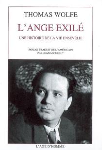 L'ange exilé : une histoire de la vie ensevelie - ThomasWolfe