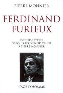 Ferdinand furieux : avec 313 lettres de Louis-Ferdinand Céline à Pierre Monnier - Louis-FerdinandCéline