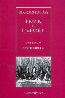 Le vin de l'absolu : entretiens avec Serge Molla - GeorgesHaldas