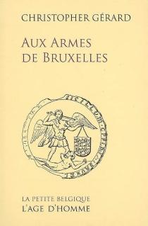 Aux armes de Bruxelles : récit - ChristopherGérard