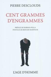 Cent grammes d'engrammes - PierreDesclouds
