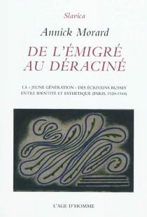 De l'émigré au déraciné : la jeune génération des écrivains russes, entre identité et esthétique (Paris, 1920-1940) - AnnickMorard