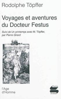 Voyages et aventures du docteur Festus| Suivi de Un printemps avec M. Töpffer - PierreGirard