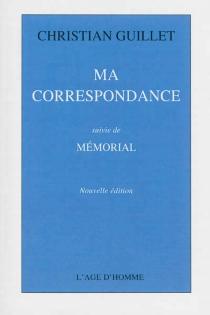 Ma correspondance| Suivi de Mémorial - ChristianGuillet