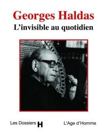 Georges Haldas, l'invisible au quotidien : entretiens avec Pierre Smolik - GeorgesHaldas