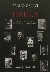 Italica : l'Italie littéraire de Dante à Eugenio Corti - FrançoisLivi