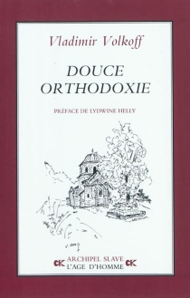 Douce orthodoxie - Vladimir Volkoff