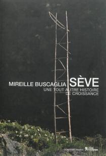 Sève : une tout autre histoire de croissance - MireilleBuscaglia