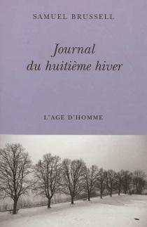 Journal du huitième hiver - SamuelBrussell