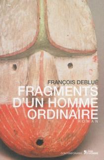 Fragments d'un homme ordinaire - FrançoisDebluë