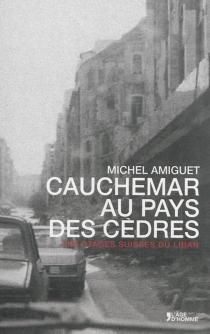 Cauchemar au pays des cèdres : les otages suisses du Liban - MichelAmiguet