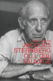 Jacques Sternberg ou L'oeil sauvage - LionelMarek