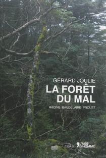 La forêt du mal : Racine, Baudelaire, Proust - GérardJoulié