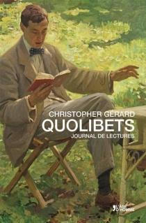 Quolibets : journal de lectures - Christopher Gérard