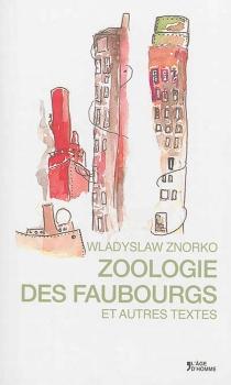 Zoologie des faubourgs : et autres textes - WladyslawZnorko