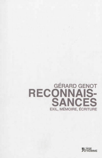 Reconnaissances : exil, mémoire, écriture - GérardGenot