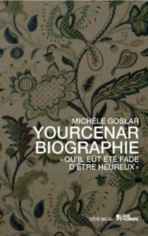 Yourcenar biographie : qu'il eût été fade d'être heureux - MichèleGoslar