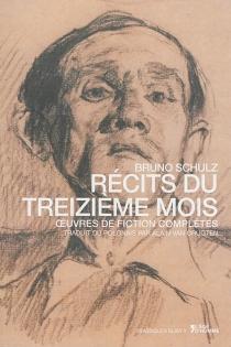 Récits du treizième mois : oeuvres de fiction complètes - BrunoSchulz