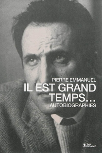 Il est grand temps... : autobiographies - Pierre Emmanuel