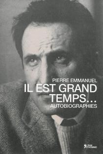 Il est grand temps... : autobiographies - PierreEmmanuel