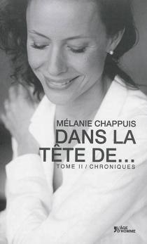 Dans la tête de... : chroniques - MélanieChappuis