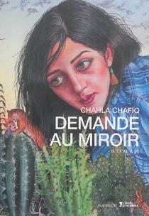 Demande au miroir - ChahlaChafiq