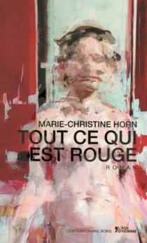 Tout ce qui est rouge - Marie-ChristineHorn