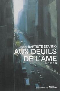 Aux deuils de l'âme - Jean-BaptisteEzanno
