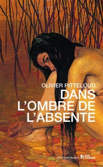 Dans l'ombre de l'absente - OlivierPitteloud