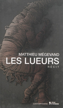 Les lueurs : récit - MatthieuMégevand