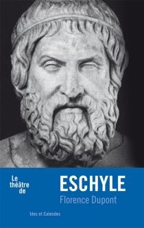 Le théâtre d'Eschyle - FlorenceDupont