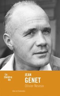 Le théâtre de Jean Genet - OlivierNeveux