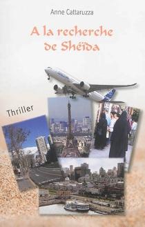 A la recherche de Sheïda : thriller - AnneCattaruzza