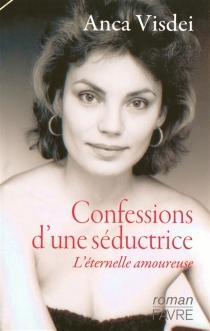 Confessions d'une séductrice : l'éternelle amoureuse - AncaVisdei
