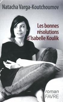 Les bonnes résolutions d'Isabelle Koulik - NatachaVarga-Koutchoumov