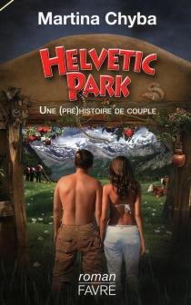 Helvetic Park : une pré(histoire) de couple - MartinaChyba