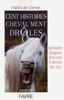 Cent histoires cheval'ment drôles - Patrick deChesse