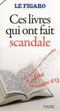 Ces livres qui ont fait scandale - Le Figaro