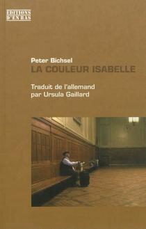 La couleur isabelle : chroniques des années 1980 à 2008 - PeterBichsel