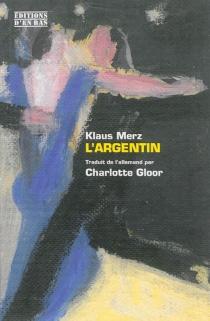 L'Argentin : récit - KlausMerz