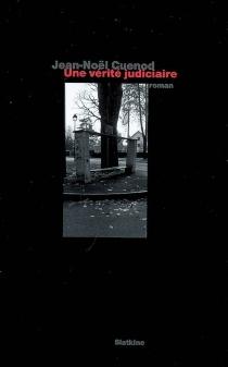 Une vérité judiciaire - Jean-NoëlCuénod