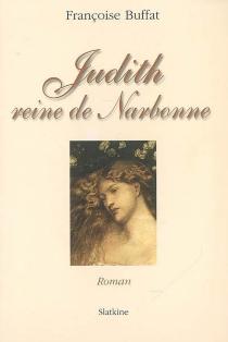 Judith : reine de Narbonne - FrançoiseBuffat