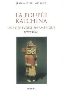 La poupée Katchina : une Genevoise en Amérique (1949-1950) - Jean-MichelWissmer
