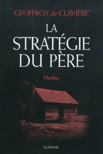 La stratégie du père : thriller - Geoffroy deClavière