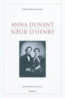Anna Dunant, soeur d'Henry - ClaireDruc-Vaucher