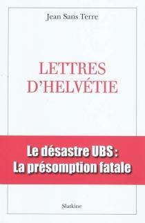 Lettres d'Helvétie - Jean Sans Terre