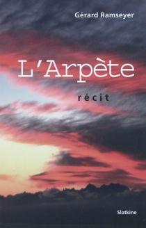 L'arpète : récit - GérardRamseyer
