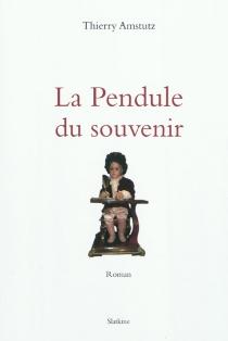 La pendule du souvenir - ThierryAmstutz