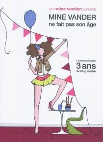 Mine Vander ne fait pas son âge : livre anniversaire, 3 ans de blog illustré - YasmineVanderauwera