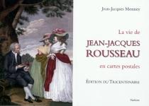 Jean-Jacques Rousseau : sa vie racontée en un siècle de cartes postales - Jean-JacquesMonney